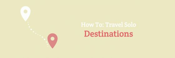 How To: Travel Solo Destinations