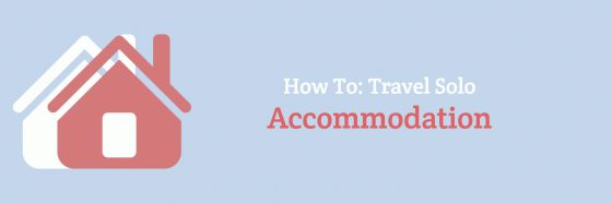 How To: Travel Solo Accommodation