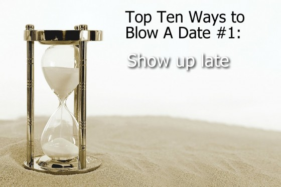 Ways to Blow A Date #1: Show up late