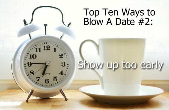 Ways to Blow A Date #2: Show up too early