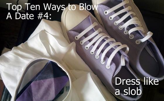 Ways to Blow A Date #5: Dress like a slob