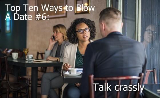 Ways to Blow A Date #6: Talk crassly