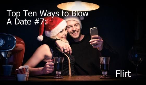 Ways to Blow A Date #7: Flirt