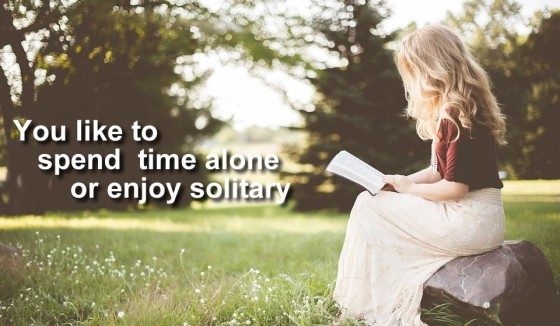 Introvert: You like to spend time alone or enjoy solitary
