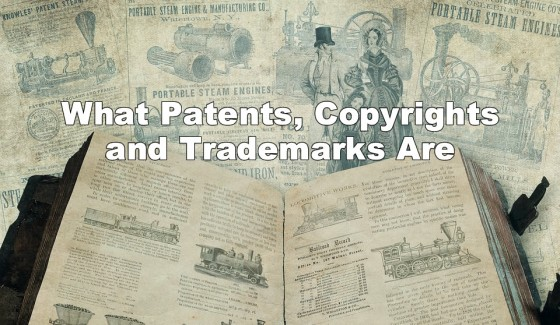What Patents, Copyrights and Trademarks Are