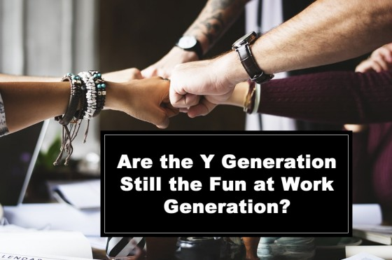 Are the Y Generation Still the Fun at Work Generation