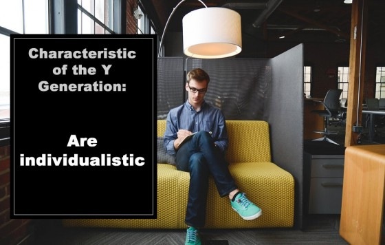Characteristic of the Y Generation: Are individualistic