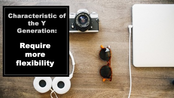 Characteristic of the Y Generation: Require more flexibility