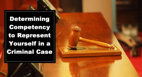 Determining Competency to Represent Yourself in a Criminal Case