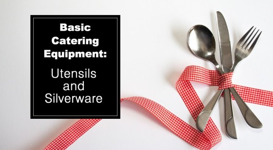 Basic Catering Equipment: Utensils and Silverware