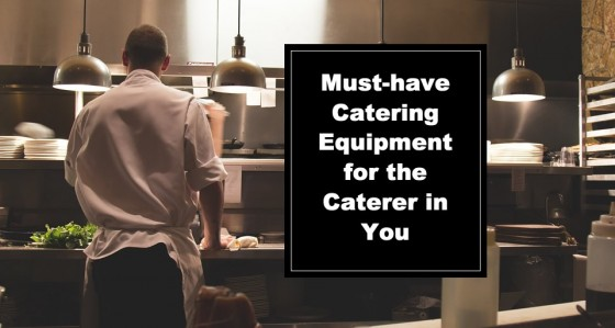 Must-have Catering Equipment for the Caterer in You