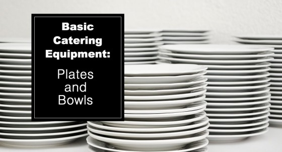 Basic Catering Equipment: Plates and Bowls