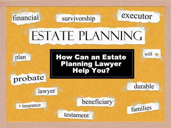 How Can an Estate Planning Lawyer Help You