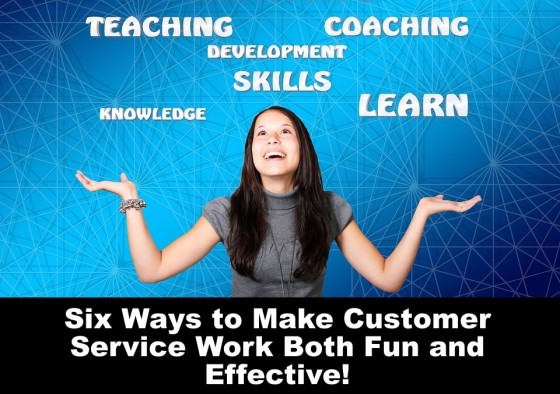 6 Ways to Make Customer Service Work Both Fun and Effective