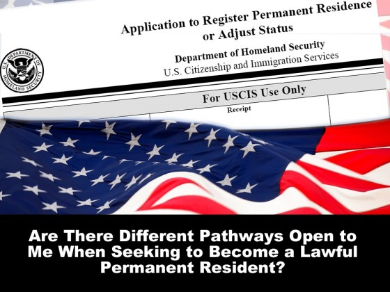 Are There Different Pathways Open to Me When Seeking to Become a Lawful Permanent Resident