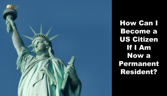 How Can I Become a US Citizen If I Am Now a Permanent Resident