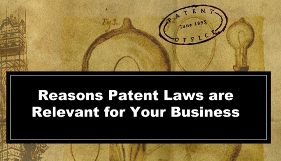Reasons Patent Laws are Relevant for Your Business