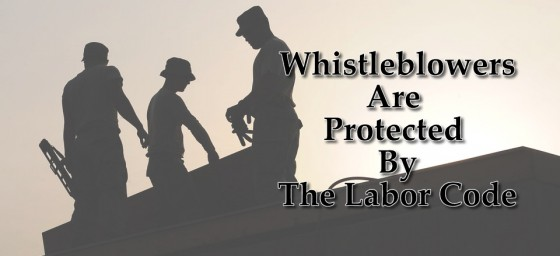Whistleblowers Are Protected By The Labor Code