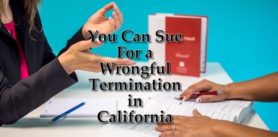 You Can Sue For a Wrongful Termination in California