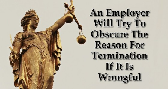 An Employer Will Try To Obscure The Reason For Termination If It Is Wrongful