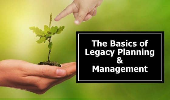 The basics of legacy planning and management