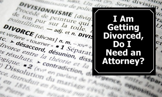 I am getting divorced, do I need an attorney.