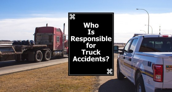 Who Is Responsible for Truck Accidents