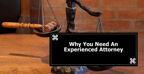 Why You Need An Experienced Attorney
