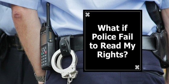 What if Police Fail to Read My Rights