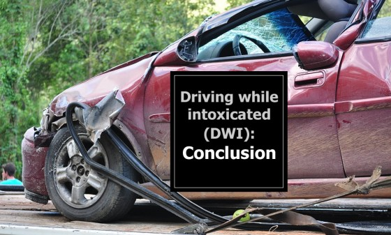Driving While Intoxicated DWI: Conclusion