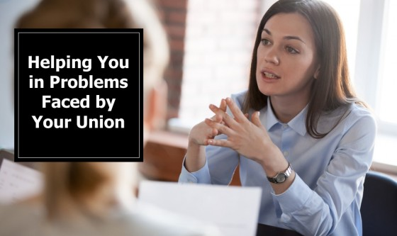 Helping You in Problems Faced by Your Union