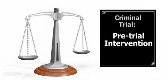 Criminal Trial: Pre-trial Intervention
