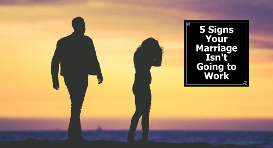5 Signs Your Marriage Isn't Going to Work