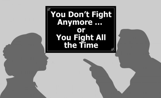 You Don't Fight Anymore ... or You Fight All the Time