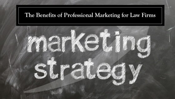The Benefits of Professional Marketing for Law Firms
