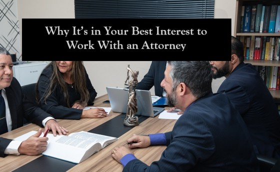 Why It's in Your Best Interest to Work With an Attorney