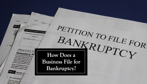 How Does a Business File for Bankruptcy