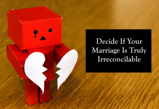 Decide If Your Marriage Is Truly Irreconcilable