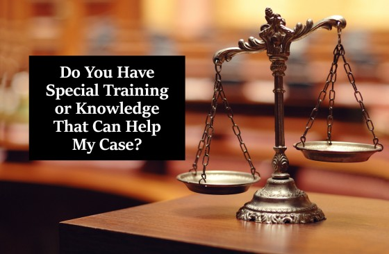 Do You Have Special Training or Knowledge That Can Help My Case