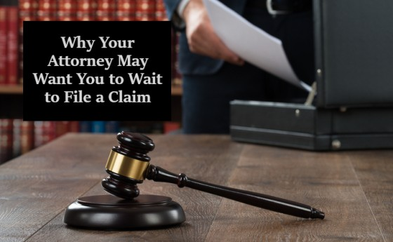 Why Your Attorney May Want You to Wait to File a Claim