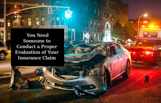 You Need Someone to Conduct a Proper Evaluation of Your Insurance Claim