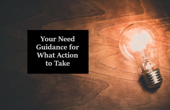 Your Need Guidance for What Action to Take
