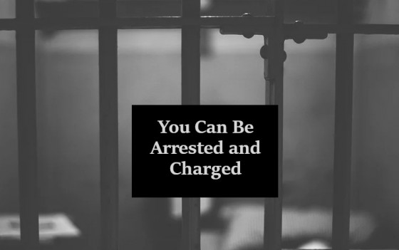 You Can Be Arrested and Charged