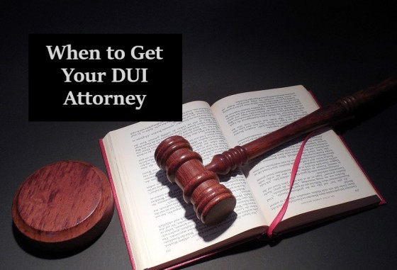 When to Get Your DUI Attorney