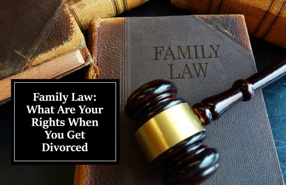 Family Law: What Are Your Rights When You Get Divorced