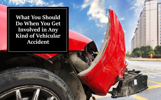 What You Should Do When You Get Involved in Any Kind of Vehicular Accident