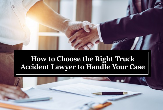 How to Choose the Right Truck Accident Lawyer to Handle Your Case