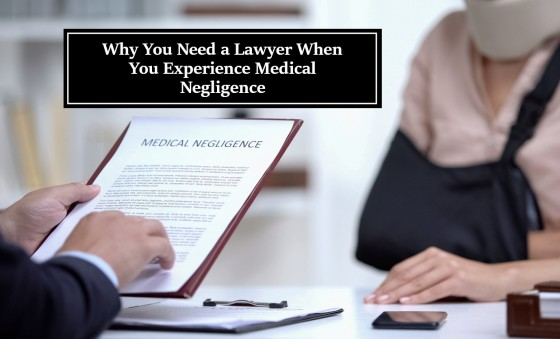 Why You Need a Lawyer When You Experience Medical Negligence