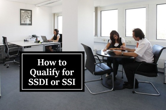 How to Qualify for SSDI or SSI