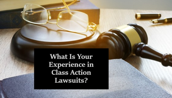 What Is Your Experience in Class Action Lawsuits